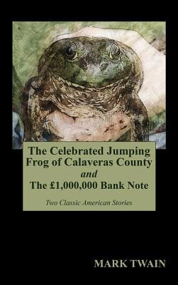 The Celebrated Jumping Frog of Calaveras County and the �1,000,000 Bank Note