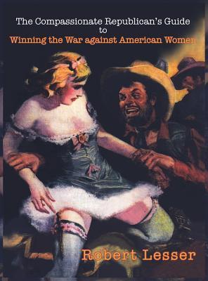 The Compassionate Republican's Guide to Winning the War against American Women