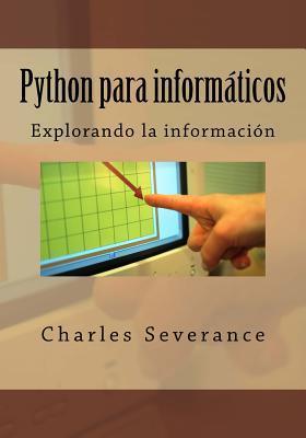 Python Para Informaticos: Explorando La Informacion por Charles Severance, Fernando Tardio Muniz