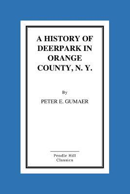 A History Of Deerpark In Orange County, N. Y.