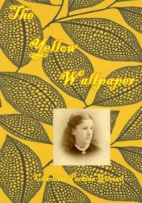 The Yellow Wallpaper: : An Early Work of American Feminist Literature