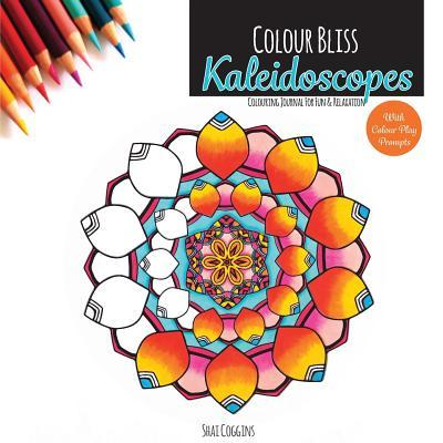 Colour Bliss: Kaleidoscopes: Colouring Journal for Fun and Relaxation