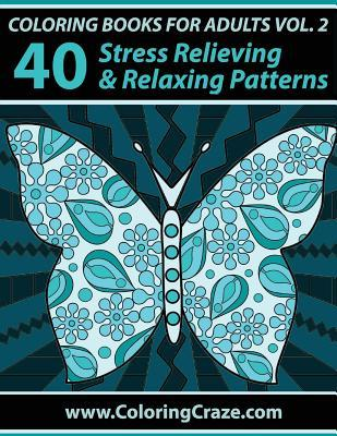 Coloring Books for Adults Volume 2: 40 Stress Relieving and Relaxing Patterns, Adult Coloring Books Series by Coloringcraze.com