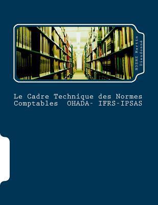 Le Cadre Technique Des Normes Comptables Ohada-Ifrs-Ipsas: La Coherence Des Ecritures Comptables por Martin D. Ndene