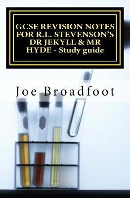 Gcse Revision Notes for R.L. Stevenson's Dr Jekyll & MR Hyde - Study Guide: All Chapters, Page-By-Page Analysis