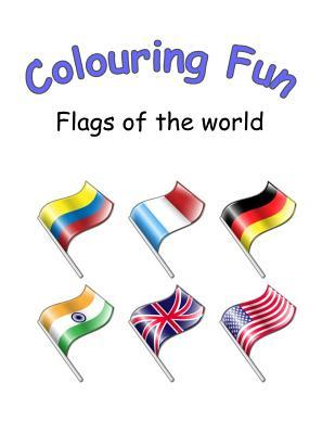 Colouring Fun: Colouring Book on Flags of the World, Over 200 Flags on 96 Pages to Colour. Great for Children to Learn. Ideal Gift for Birthdays and Christmas
