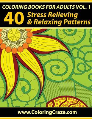 Coloring Books for Adults, Volume 1: 40 Stress Relieving and Relaxing Patterns, Adult Coloring Books Series by Coloringcraze.com