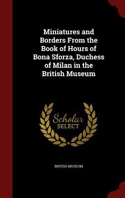 Miniatures and Borders from the Book of Hours of Bona Sforza, Duchess of Milan in the British Museum