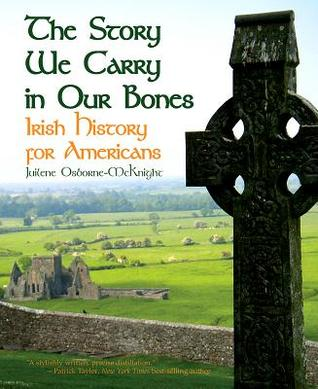 The story we carry in our bones: irish history for americans by Juilene Osborne-Mcknight