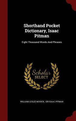 Shorthand Pocket Dictionary, Isaac Pitman: Eight Thousand Words And Phrases
