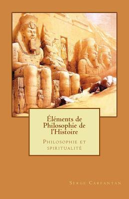 Elements de Philosophie de l'Histoire: Philosophie et spiritualit�