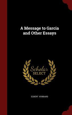 a message to garcia and other essays by elbert hubbard