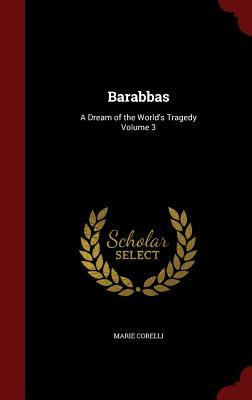Barabbas: A Dream of the World's Tragedy Volume 3