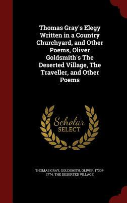 Elegy Written in a Country Churchyard, and Other Poems, Oliver Goldsmith's the Deserted Village, the Traveller, and Other Poems