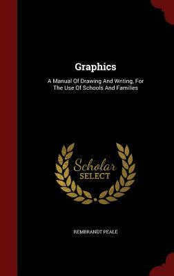 Graphics: A Manual of Drawing and Writing, for the Use of Schools and Families
