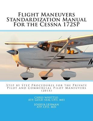 flight-maneuvers-standardization-manual-for-the-cessna-172sp-step-by-step-procedures-for-the-private-pilot-and-commercial-pilot-maneuvers