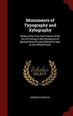 Monuments of Typography and Xylography: Books of the First Half Century of the Art of Printing in the Possession of Bernard Quaritch and Offered for Sale at the Affixed Prices