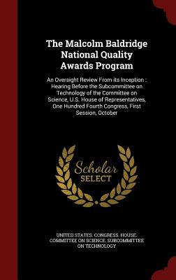 The Malcolm Baldridge National Quality Awards Program: An Oversight Review from Its Inception: Hearing Before the Subcommittee on Technology of the Committee on Science, U.S. House of Representatives, One Hundred Fourth Congress, First Session, October