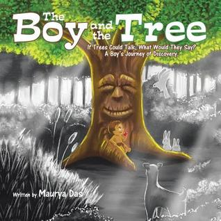 The Boy and the Tree: If Trees Could Talk, What Would They Say? a Boy's Journey of Discovery.