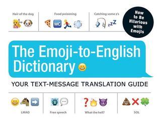 The Emoji-To-English Dictionary: Your Text-Message Translation Guide por Adams Media