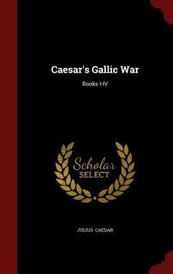 Caesar's Gallic War: Books I-IV