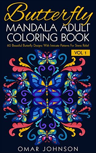 Butterfly Mandala Adult Coloring Book Vol 1: 60 Beautiful Butterfly Designs With Intricate Patterns For Stress Relief