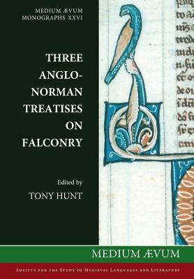 Three Anglo-Norman Treatises on Falcony