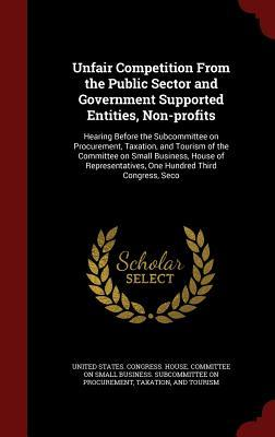Unfair Competition from the Public Sector and Government Supported Entities, Non-Profits: Hearing Before the Subcommittee on Procurement, Taxation, and Tourism of the Committee on Small Business, House of Representatives, One Hundred Third Congress, Seco