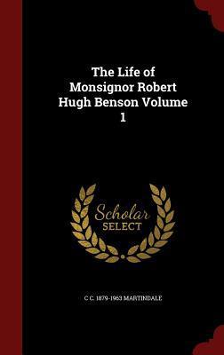 The Life of Monsignor Robert Hugh Benson Volume 1