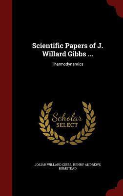 Scientific Papers of J. Willard Gibbs ...: Thermodynamics