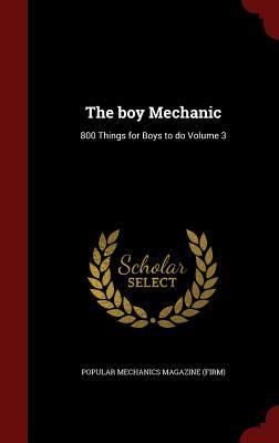 The Boy Mechanic: 800 Things for Boys to Do Volume 3