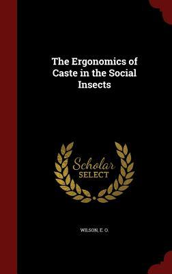The Ergonomics of Caste in the Social Insects