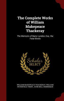 The Complete Works of William Makepeace Thackeray: The Memoirs of Barry Lyndon, Esq. the Fatal Boots