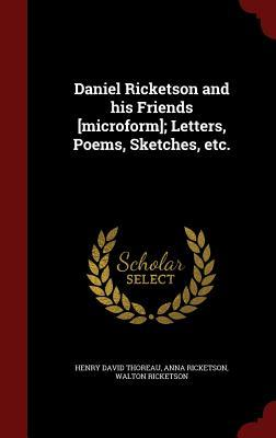 Daniel Ricketson and His Friends [microform]; Letters, Poems, Sketches, Etc.