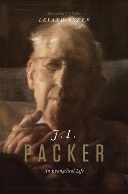 J. I. Packer: An Evangelical Life