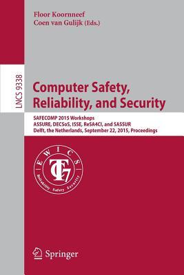 Computer Safety, Reliability, and Security: Safecomp 2015 Workshops, Assure, Decsos. ISSE, Resa4ci, and Sassur, Delft, the Netherlands, September 22, 2015, Proceedings