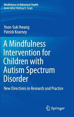A Mindfulness Intervention for Children with Autism Spectrum Disorders: New Directions in Research and Practice