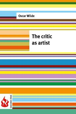 The Critic as Artist: (low Cost). Limited Edition