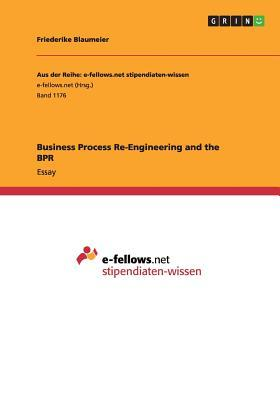 Business Process Re-Engineering and the Bpr
