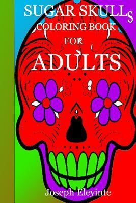 Sugar Skulls Coloring Book for Adults