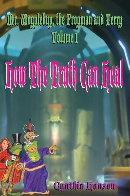 Mr. Wogglebug, the Frogman, and Terry: Volume 1: How the Truth Can Heal