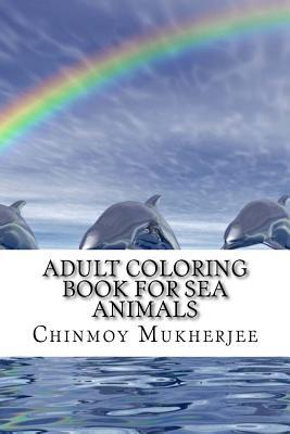 Adult Coloring Book for Sea Animals: Whales, Dolphins, Sharks and Tortoises