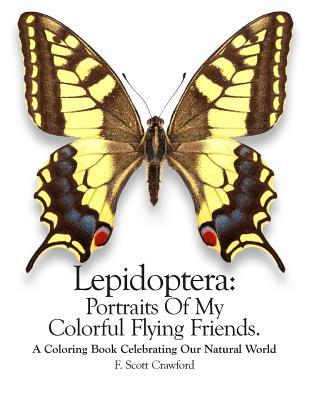 Lepidoptera: Portraits of My Colorful Flying Friends.: A Coloring Book Celebrating Our Natural World