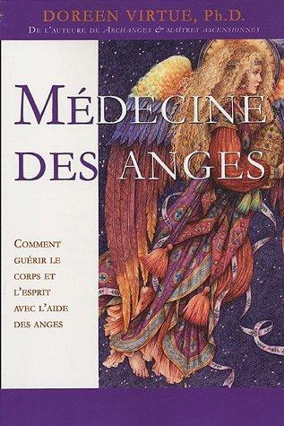 Médecine Des Anges: Comment Guérir Le Corps Et L'esprit Avec L'aide Des Anges