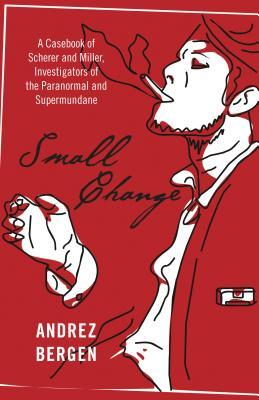 Small Change: A Casebook of Scherer and Miller, Investigators of the Paranormal and Supermundane Download Free EPUB
