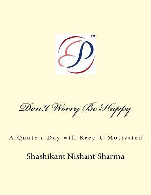 Don?t Worry Be Happy: A Quote a Day Will Keep U Motivated