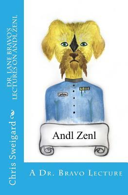 Dr. Lane Bravo's Lectures on Andl Zenl by Chris Sweigard
