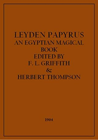 The leyden papyrus an egyptian magical book by francis llewellyn the leyden papyrus an egyptian magical book by francis llewellyn griffith fandeluxe Choice Image