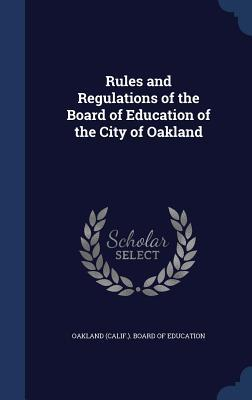 Rules and Regulations of the Board of Education of the City of Oakland