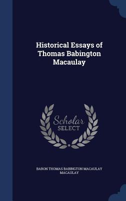 Historical Essays of Thomas Babington Macaulay